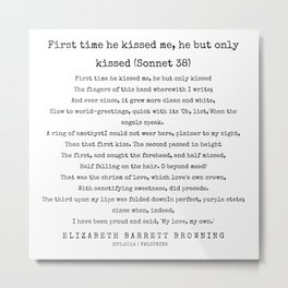 Sonnet 38 - First time he kissed me, he but only kissed| Elizabeth Barrett Browning Poems Metal Print