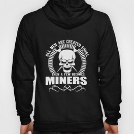 all men are created equal then a few become miners mechanic t-shirts Hoody