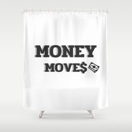MONEY MOVES Shower Curtain