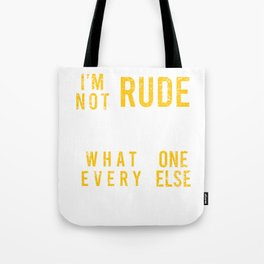 """""""I'm Not Rude I Just Say What Everyone Else Is Thinking"""" T-shir Design Ignorant Showy Offensive Tote Bag"""
