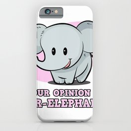 Safari Shirt for Women - Your Opinion is Irr-Elephant T-Shirt iPhone Case