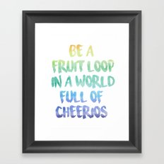 Be a fruit loop in a world full of Cheerios - Designs by IO ♡ Framed Art Print