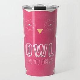 Owl love you forever - Pink Owl Travel Mug