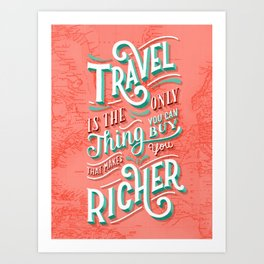 Travel is the Only Thing You Can Buy That Makes You Richer Art Print