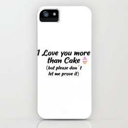 I Love You More Than Cake iPhone Case