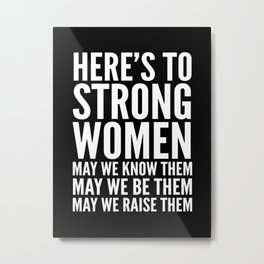 Here's to Strong Women (Black) Metal Print
