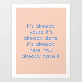 It's already yours Art Print