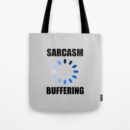 Sarcasm buffering funny quote Tote Bag