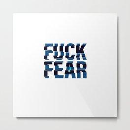 Fuck Fear Metal Print