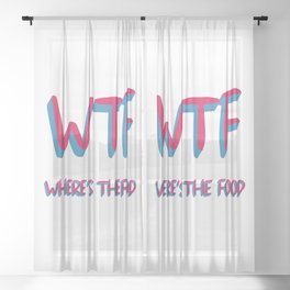 "WTF WHERE""S THE FOOD Sheer Curtain"