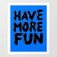 Have more fun Art Print