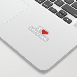 I <3 Looting Sticker