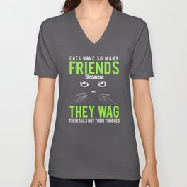 Cats Have So Many Friends Because They Wag Their Tails Not Their Tongues Unisex V-Neck