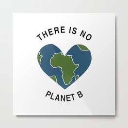 There Is No Planet B Save Earth Day Nature Gift Metal Print