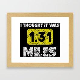 I Thought It Was 1.31 Miles Half Marathon Framed Art Print