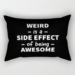 Weird is a Side Effect of Being Awesome (Black) Rectangular Pillow