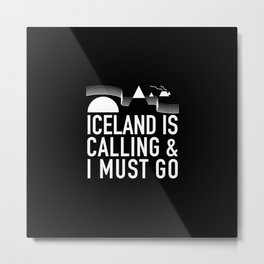 Iceland Is Calling And I Must Go Metal Print