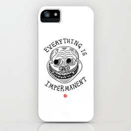 EVERYTHING IS IMPERMANENT iPhone Case