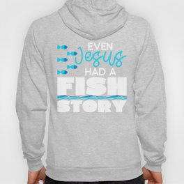 Even Jesus Had a Fish Story Fishing Rod Bait Fisher Design Hoody