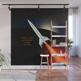 I Dont Want To Believe I Want To Know Wall Mural