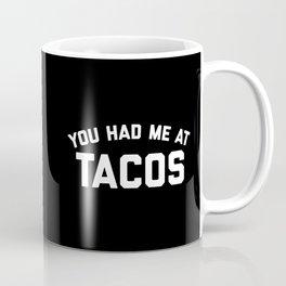 Had Me At Tacos Funny Quote Coffee Mug
