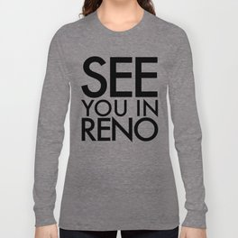 See You In Reno - BIG Long Sleeve T-shirt