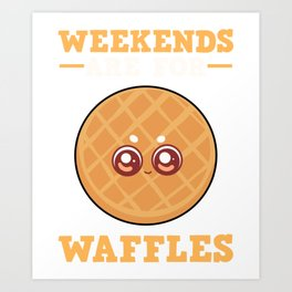 Weekends Are For Waffles - Brunch Saturday & Sunday print Art Print