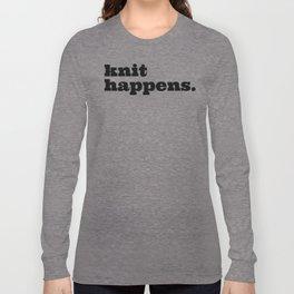 knit happens. Long Sleeve T-shirt