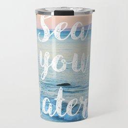 Sea You Later Travel Mug