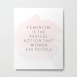 FEMINISM POSTER, Girls Room Decor,Feminism Is The Radical Notion That Women Are People,Women Gift Metal Print
