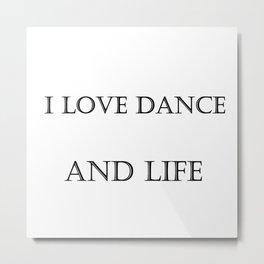 I LOVE Dance and Life Metal Print