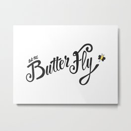 Let the butter fly Metal Print
