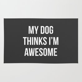 My dog thinks I'm awesome! Rug