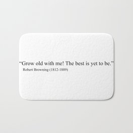 """""""Grow old with me! The best is yet to be"""" Robert Browning Bath Mat"""