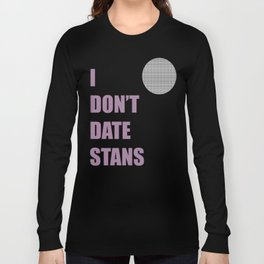 I Don't Date Stans Long Sleeve T-shirt