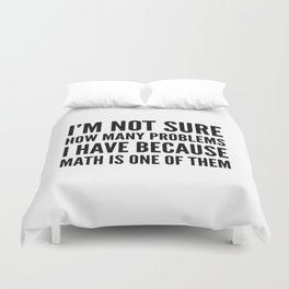 I'M NOT SURE HOW MANY PROBLEMS I HAVE BECAUSE MATH IS ONE OF THEM Duvet Cover