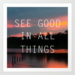 See good all thinks Art Print