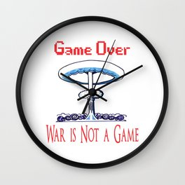 Game over. War is not a game Wall Clock