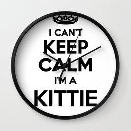 I cant keep calm I am a KITTIE Wall Clock