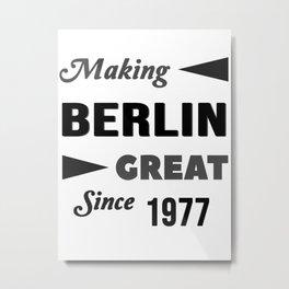 Making Berlin Great Since 1977 Metal Print