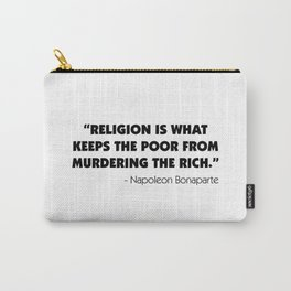 """Religion is What Keeps the Poor From Murdering the Rich"" Carry-All Pouch"