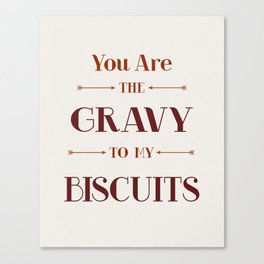 You are the gravy to my biscuits Wall art Canvas Print