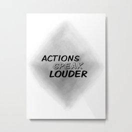 Actions Speak Louder (achro) Metal Print