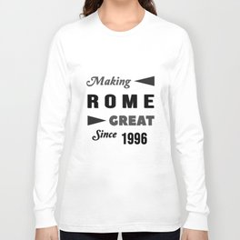 Making Rome Great Since 1996 Long Sleeve T-shirt