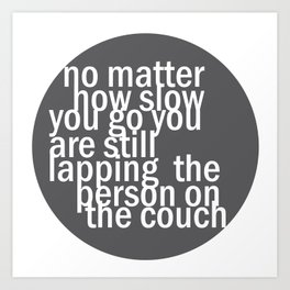 No matter how slow.. Art Print