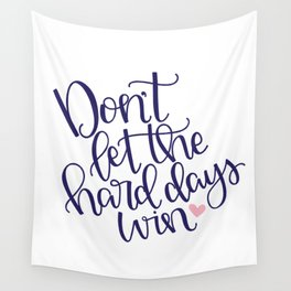 Don't Let the Hard Days Win Wall Tapestry