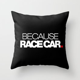 BECAUSE RACE CAR v2 HQvector Throw Pillow