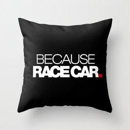 BECAUSE RACE CAR v2 HQvector Throw Pillow