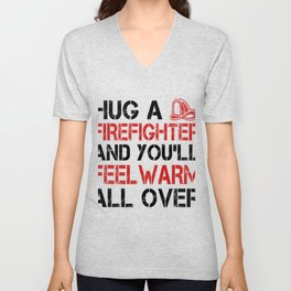 Hug A Firefighter And You'll Feel Warm All Over Unisex V-Neck