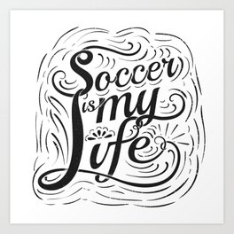 Soccer is my Life Art Print